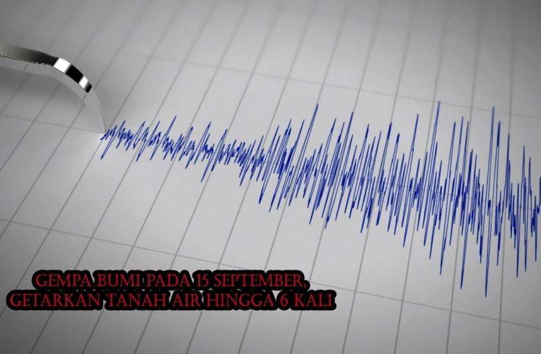 Gempa Bumi Pada 15 September, Getarkan Tanah Air Hingga 6 Kali