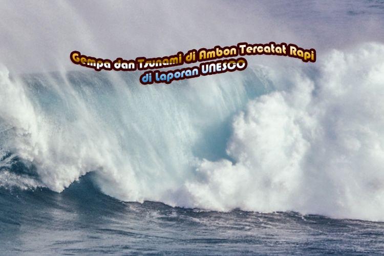 Gempa dan Tsunami di Ambon Tercatat Rapi di Laporan UNESCO