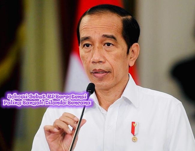 Jokowi Sebut RI Berpotensi Paling Banyak Dilanda Bencana