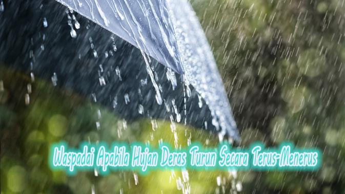 Waspadai Apabila Hujan Deras Turun Secara Terus-Menerus